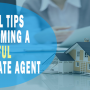 10 Essential Tips for Becoming a Successful Real Estate Agent