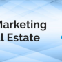 How Digital Marketing Has Revolutionized The Real Estate Business in 2019?