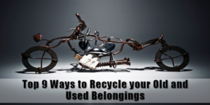 Top 9 Ways to Recycle your Old and Used Belongings